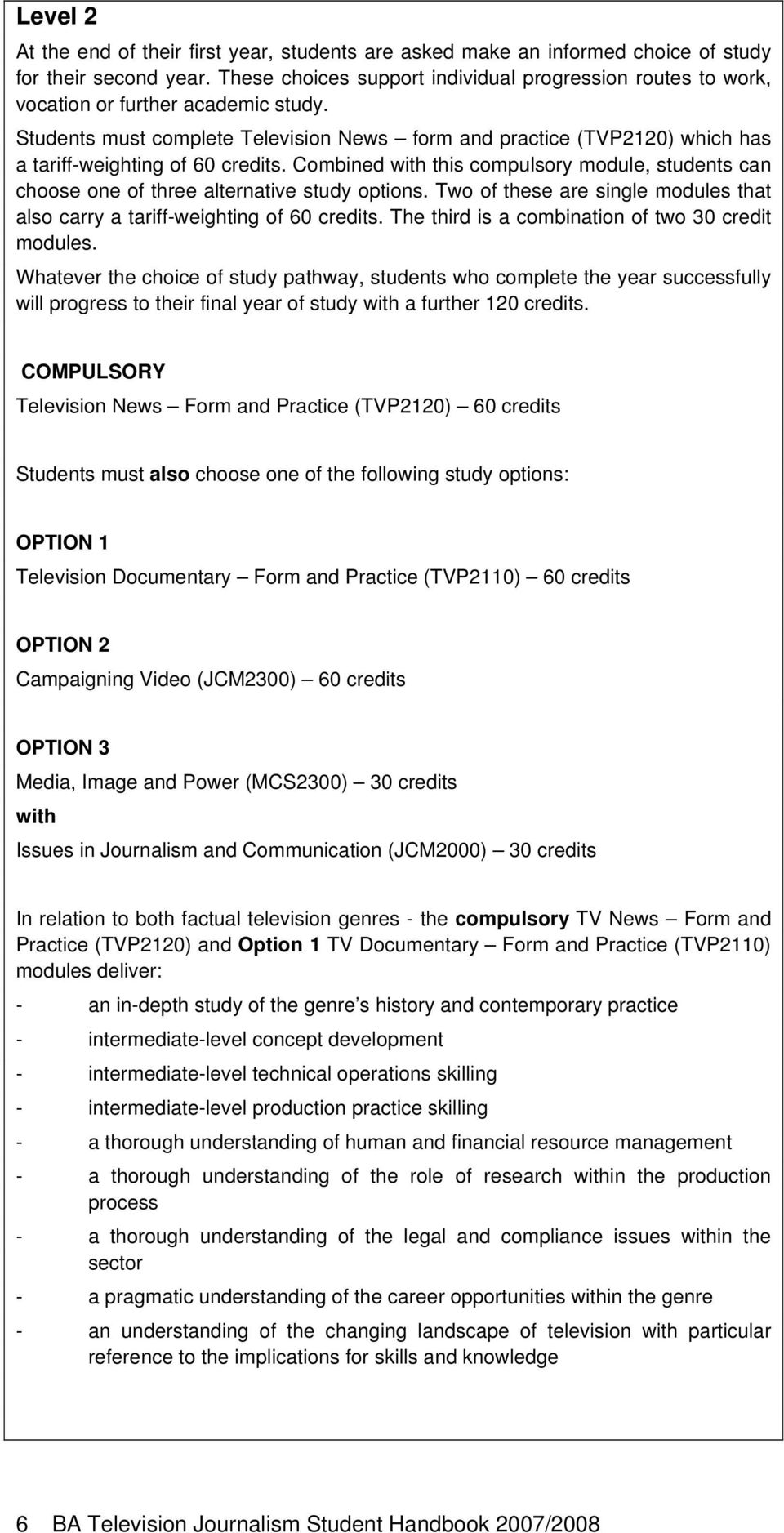 Students must complete Television News form and practice (TVP2120) which has a tariff-weighting of 60 credits.