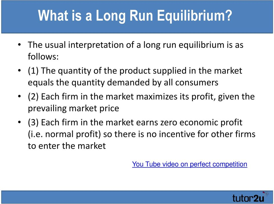 market equals the quantity demanded by all consumers (2) Each firm in the market maximizes its profit, given the