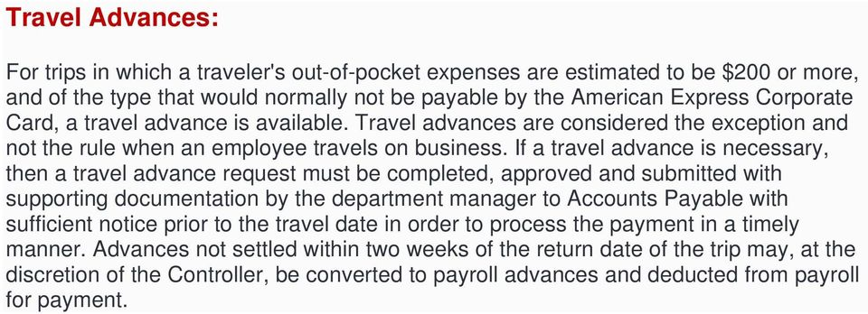 If a travel advance is necessary, then a travel advance request must be completed, approved and submitted with supporting documentation by the department manager to Accounts Payable with sufficient