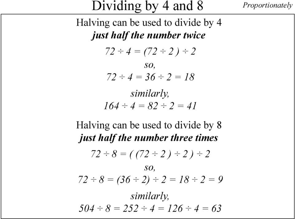 82 2 = 41 Halving can be used to divide by 8 just half the number three times 72