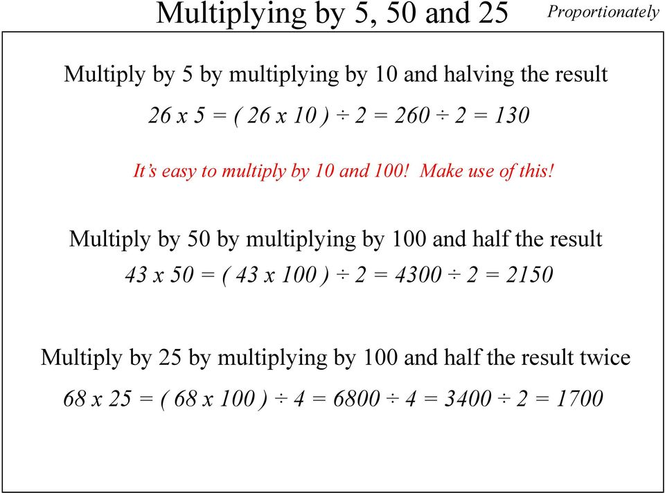 Multiply by 50 by multiplying by 100 and half the result 43 x 50 = ( 43 x 100 ) 2 = 4300 2 = 2150