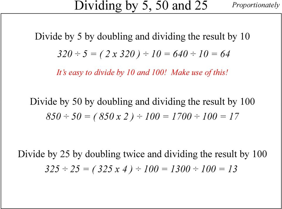 Divide by 50 by doubling and dividing the result by 100 850 50 = ( 850 x 2 ) 100 = 1700 100 =