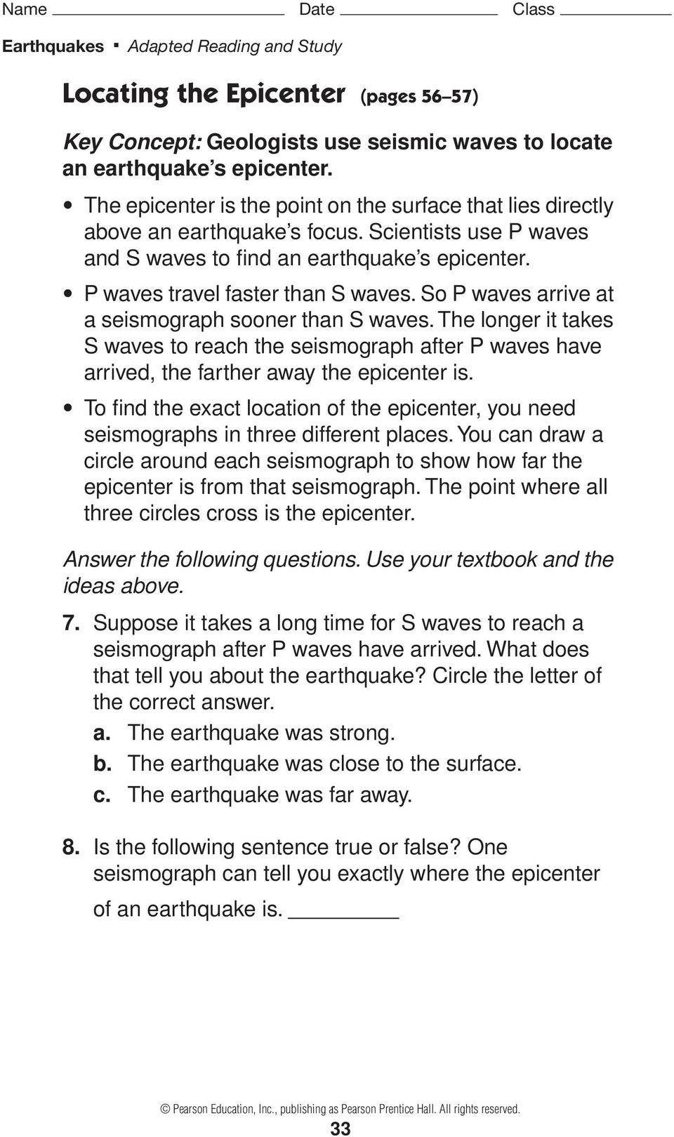 So P waves arrive at a seismograph sooner than S waves. The longer it takes S waves to reach the seismograph after P waves have arrived, the farther away the epicenter is.