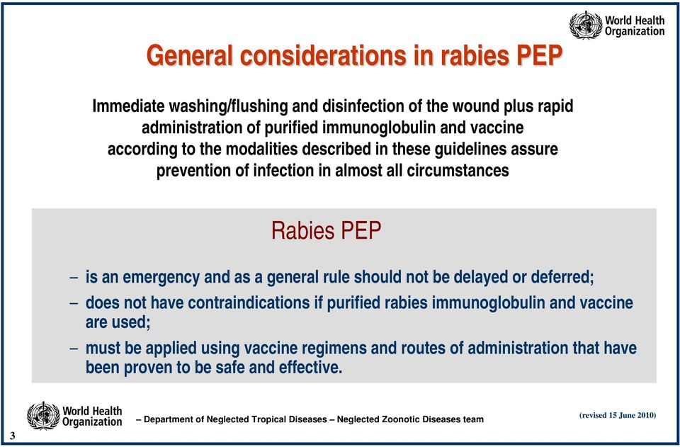 circumstances Rabies PEP is an emergency and as a general rule should not be delayed or deferred; does not have contraindications if purified