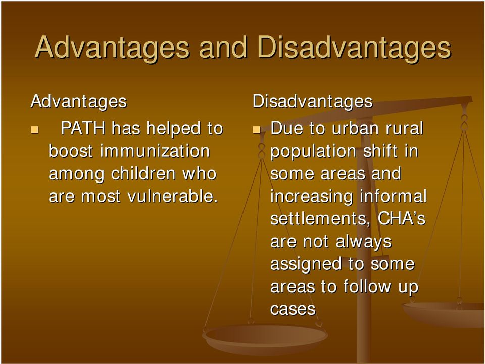 Disadvantages Due to urban rural population shift in some areas and