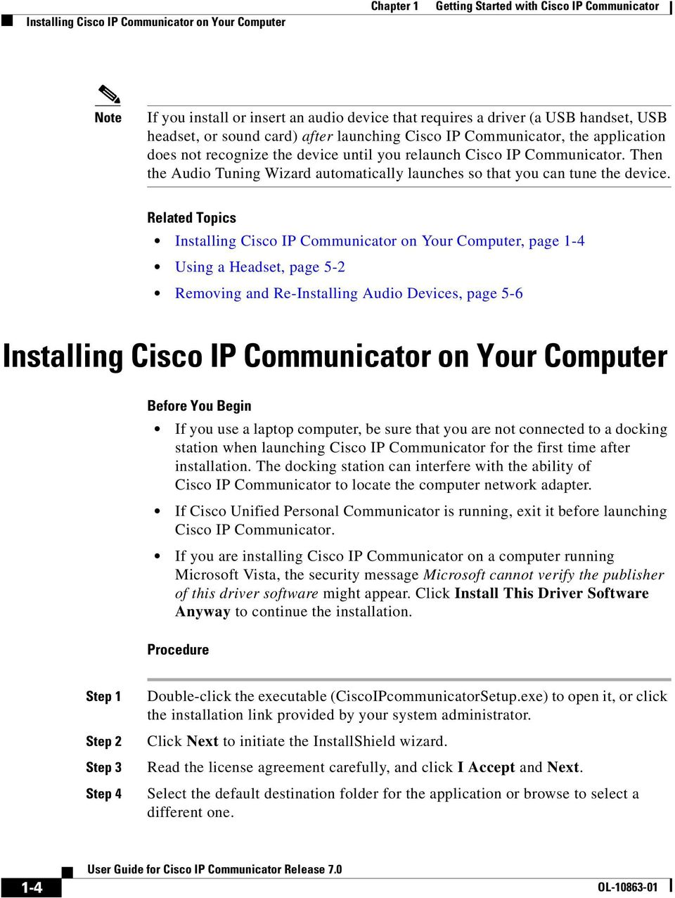 Installing Cisco IP Communicator on Your Computer, page 1-4 Using a Headset, page 5-2 Removing and Re-Installing Audio Devices, page 5-6 Installing Cisco IP Communicator on Your Computer Before You