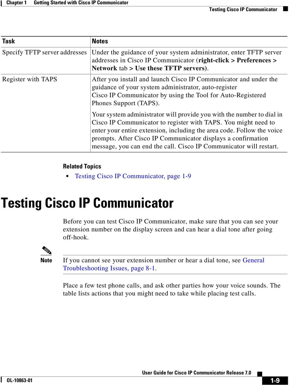 Register with TAPS After you install and launch Cisco IP Communicator and under the guidance of your system administrator, auto-register Cisco IP Communicator by using the Tool for Auto-Registered