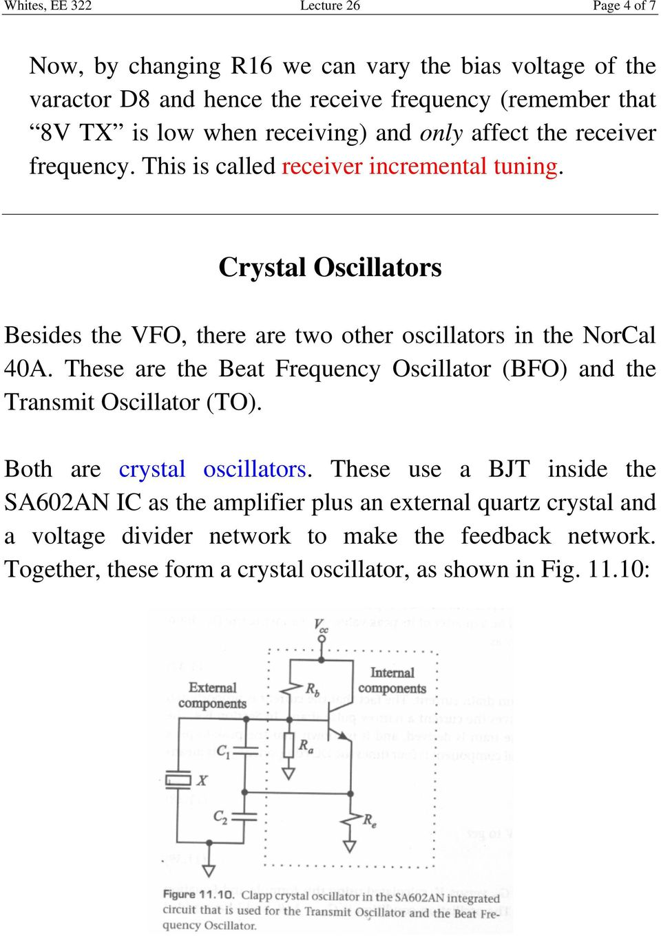 Crystal Oscillators Besides the VFO, there are two other oscillators in the NorCal 40A. These are the Beat Frequency Oscillator (BFO) and the Transmit Oscillator (TO).