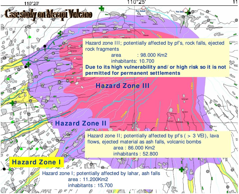 Zone II Hazard Zone I Hazard zone II; potentially affected by pf s ( > 3 VEI), lava flows, ejected material as ash falls,