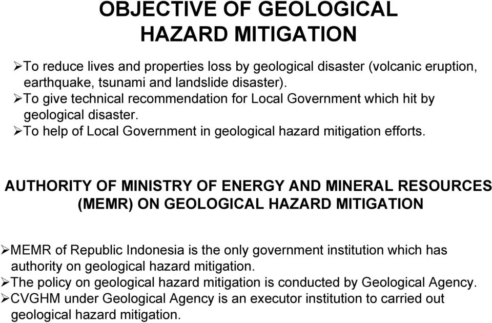 AUTHORITY OF MINISTRY OF ENERGY AND MINERAL RESOURCES (MEMR) ON GEOLOGICAL HAZARD MITIGATION MEMR of Republic Indonesia is the only government institution which has authority on