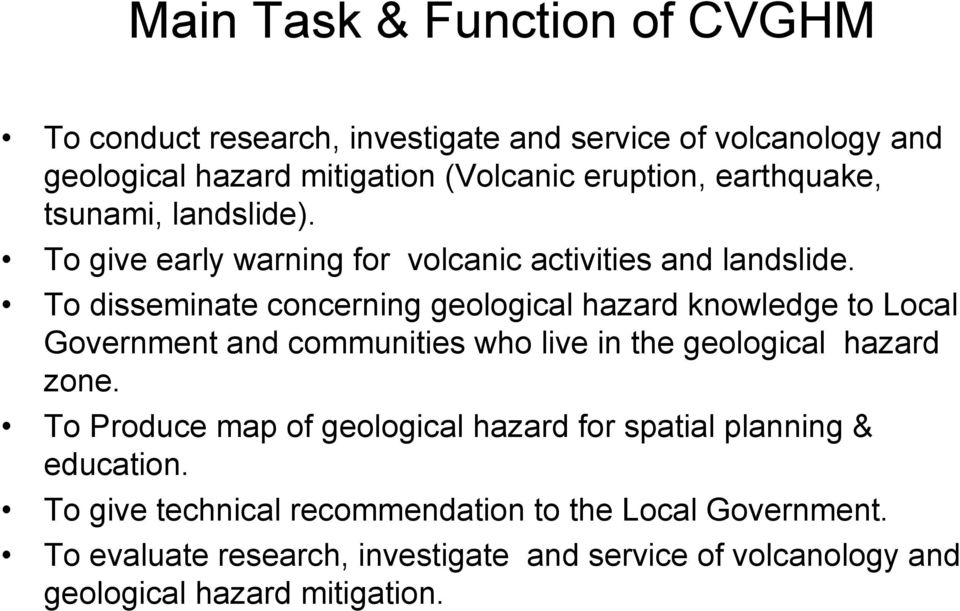 To disseminate concerning geological hazard knowledge to Local Government and communities who live in the geological hazard zone.