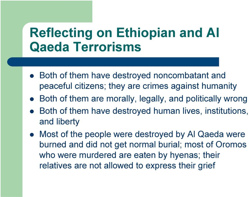 human lives, institutions, and liberty Most of the people were destroyed by Al Qaeda were burned and did not get