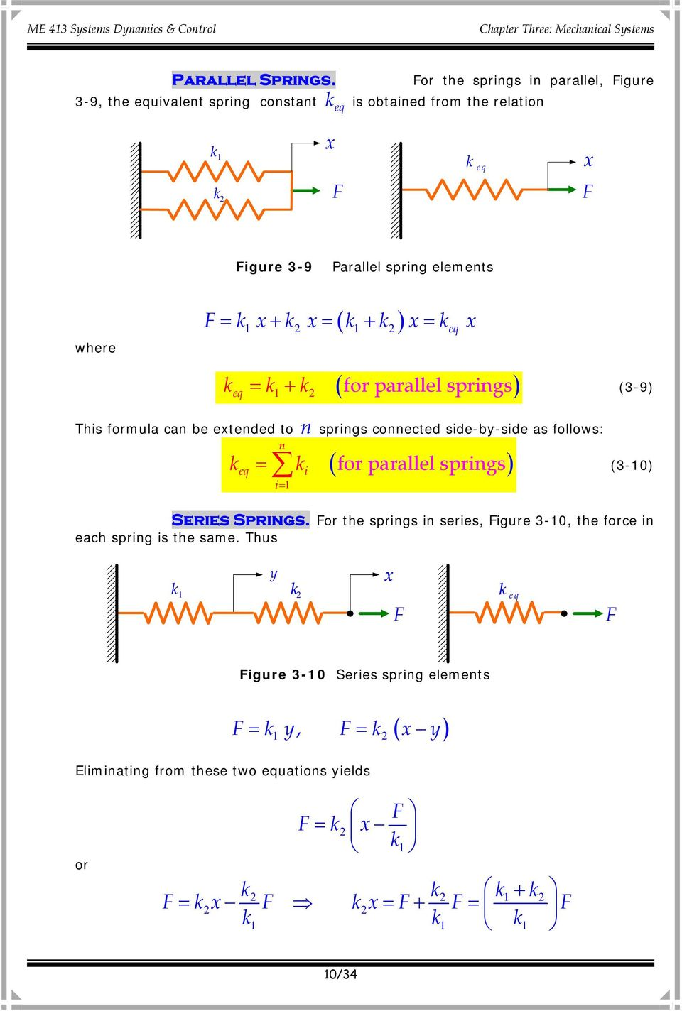 where F = k + k = k + k = k 1 1 eq keq = k1+ k for parallel springs (3-9) This formula can be etended to n springs connected side-by-side as follows: n k eq i= 1