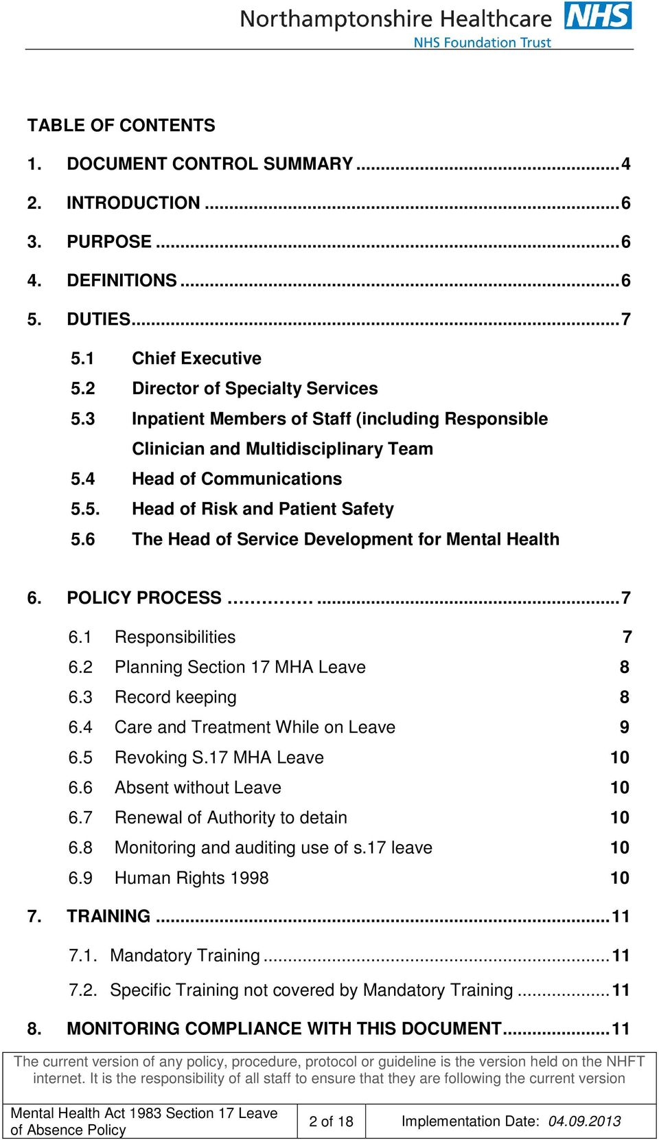 6 The Head of Service Development for Mental Health 6. POLICY PROCESS... 7 6.1 Responsibilities 7 6.2 Planning Section 17 MHA Leave 8 6.3 Record keeping 8 6.4 Care and Treatment While on Leave 9 6.