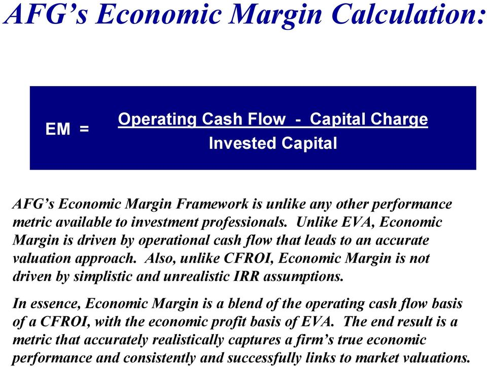 Also, unlike CFROI, Economic Margin is not driven by simplistic and unrealistic IRR assumptions.