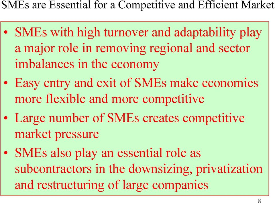 economies more flexible and more competitive Large number of SMEs creates competitive market pressure SMEs