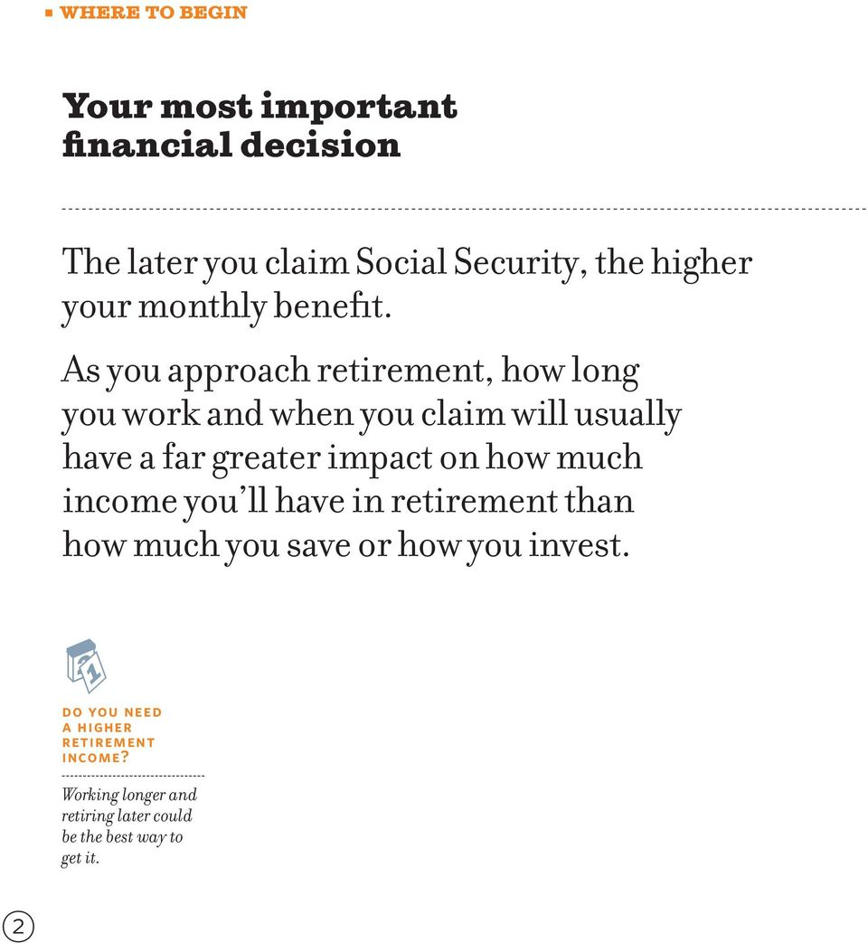 As you approach retirement, how long you work and when you claim will usually have a far greater impact on