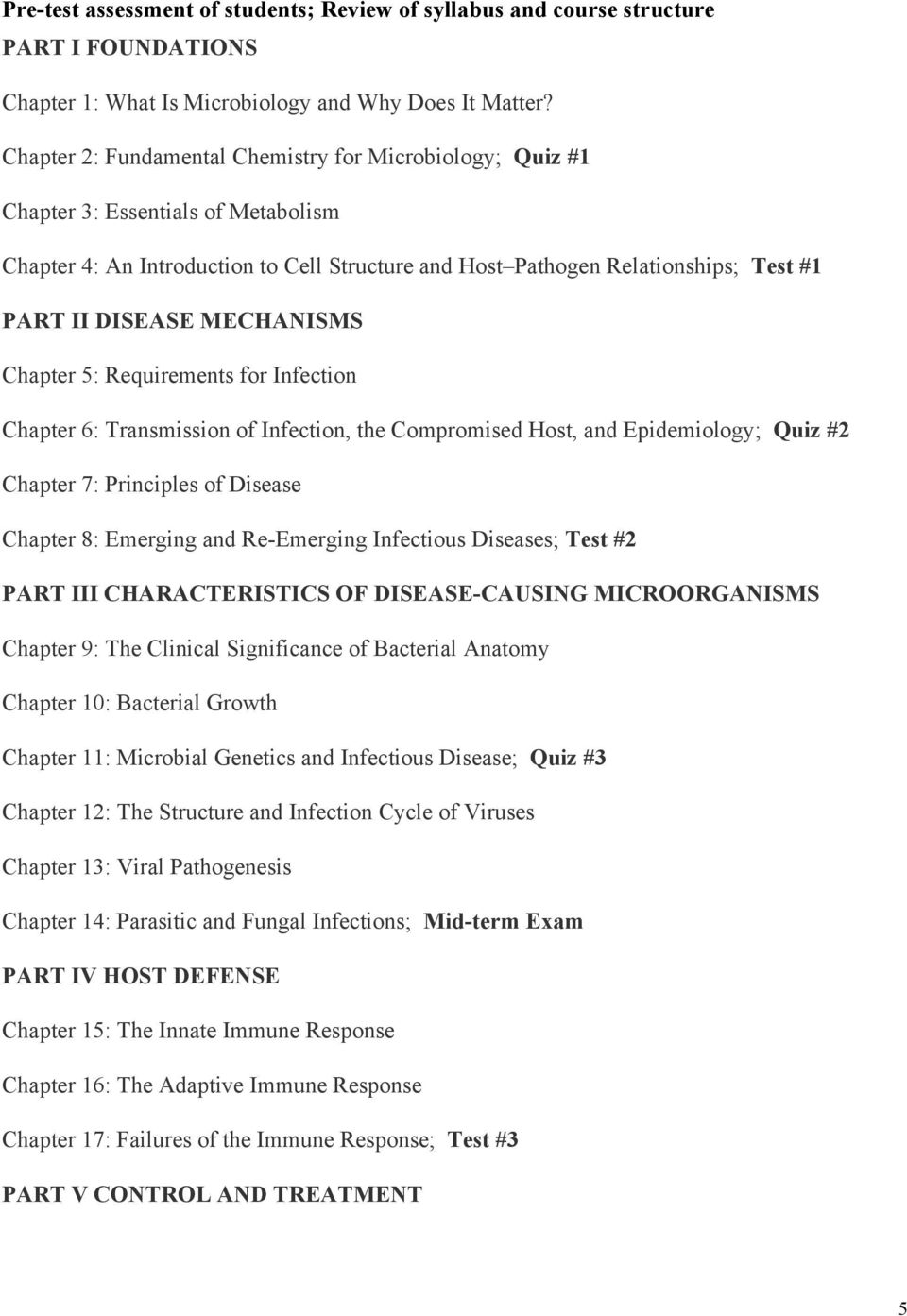 MECHANISMS Chapter 5: Requirements for Infection Chapter 6: Transmission of Infection, the Compromised Host, and Epidemiology; Quiz #2 Chapter 7: Principles of Disease Chapter 8: Emerging and