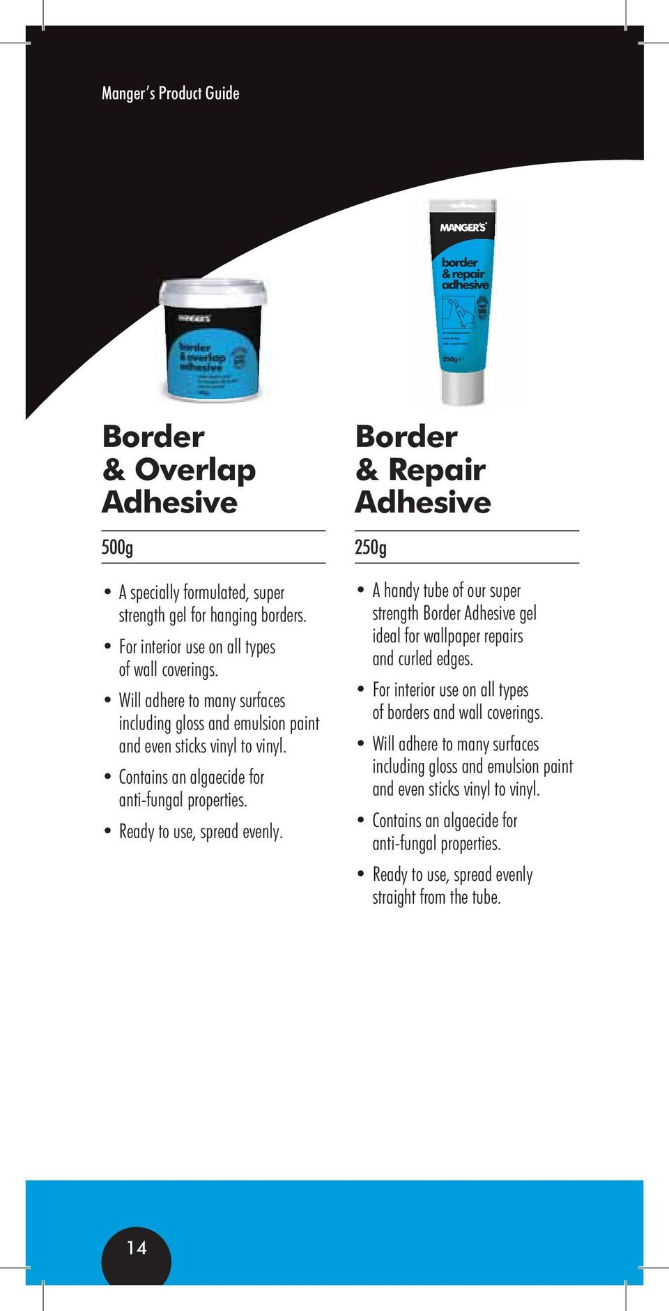Ready to use, spread evenly. Border & Repair Adhesive 250g A handy tube of our super strength Border Adhesive gel ideal for wallpaper repairs and curled edges.