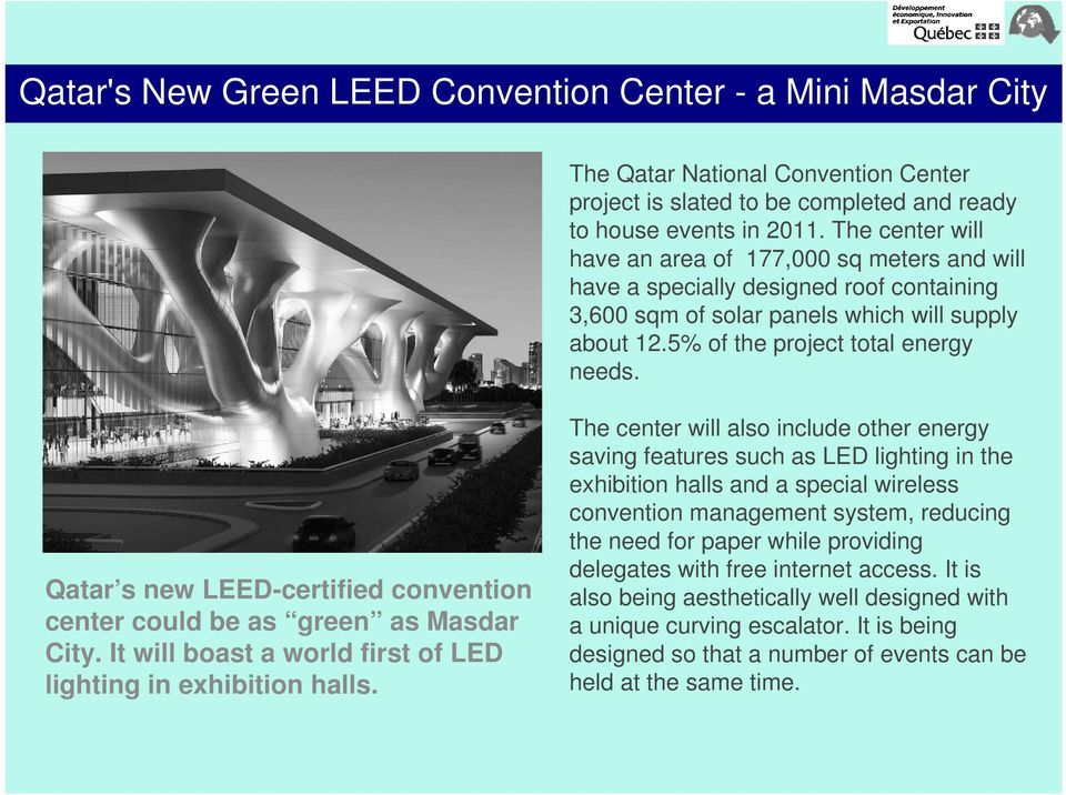 Qatar s new LEED-certified convention center could be as green as Masdar City. It will boast a world first of LED lighting in exhibition halls.