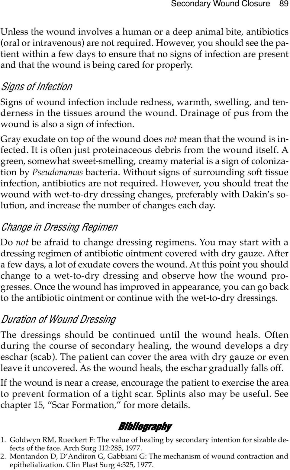 Signs of Infection Signs of wound infection include redness, warmth, swelling, and tenderness in the tissues around the wound. Drainage of pus from the wound is also a sign of infection.