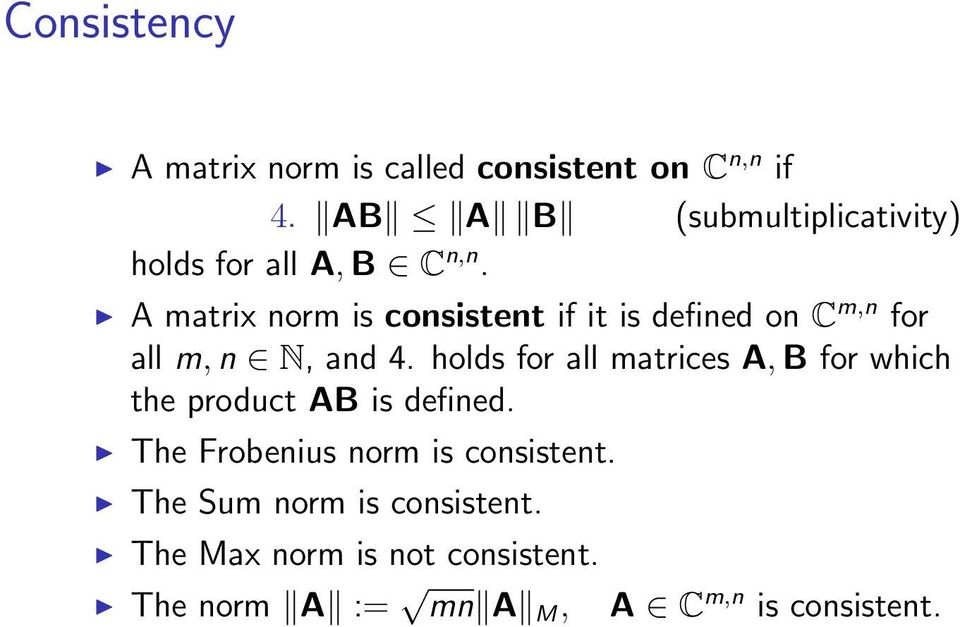 A matrix norm is consistent if it is defined on C m,n for all m, n N, and 4.