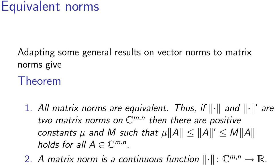 Thus, if and are two matrix norms on C m,n then there are positive constants