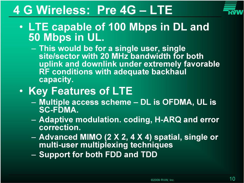 favorable RF conditions with adequate backhaul capacity. Key Features of LTE Multiple access scheme DL is OFDMA, UL is SC-FDMA.
