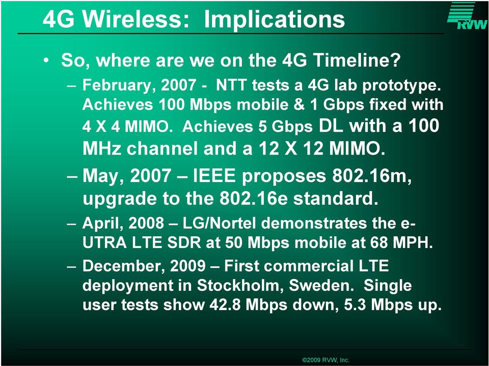 May, 2007 IEEE proposes 802.16m, upgrade to the 802.16e standard.