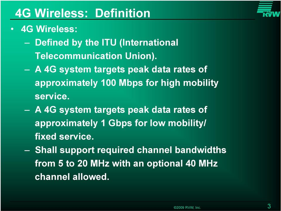 A 4G system targets peak data rates of approximately 1 Gbps for low mobility/ fixed service.