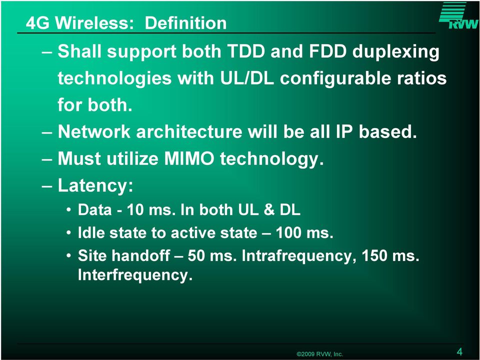 Must utilize MIMO technology. Latency: Data - 10 ms.