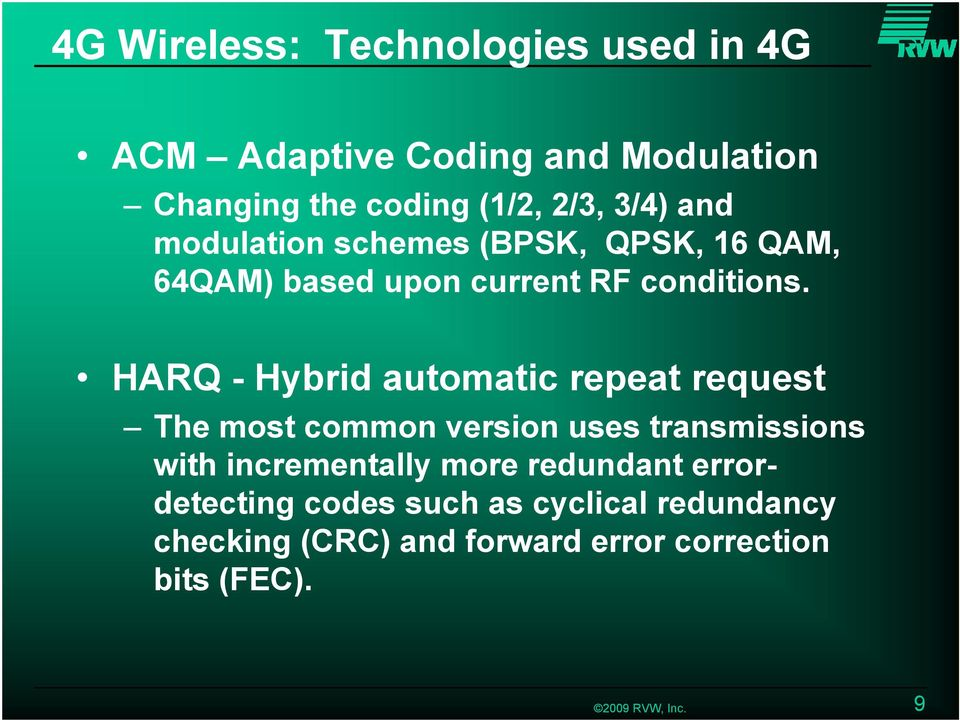 HARQ - Hybrid automatic repeat request The most common version uses transmissions with incrementally more