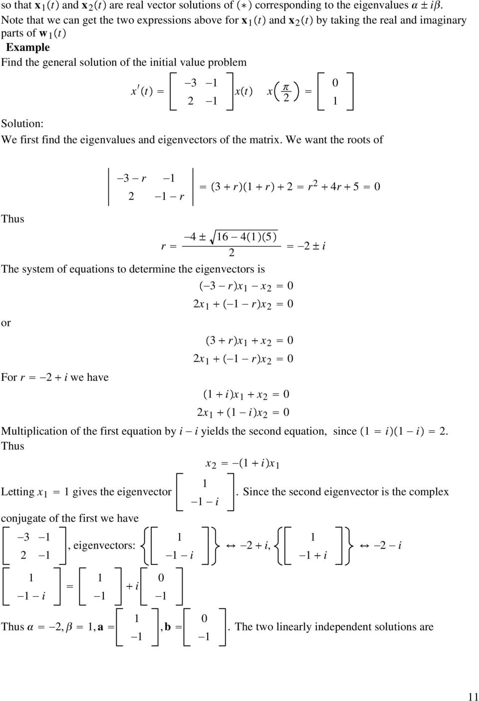 first find the eigenvalues and eigenvectors of the matrix.