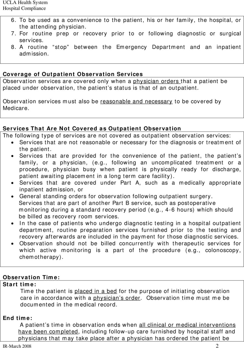 Coverage of Outpatient Observation Services Observation services are covered only when a physician orders that a patient be placed under observation, the patient s status is that of an outpatient.