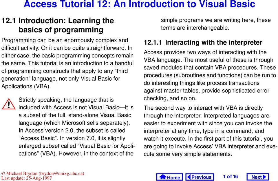 This tutorial is an introduction to a handful of programming constructs that apply to any third generation language, not only Visual Basic for Applications (VBA).