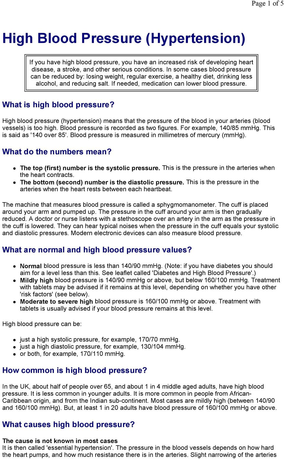 What is high blood pressure? High blood pressure (hypertension) means that the pressure of the blood in your arteries (blood vessels) is too high. Blood pressure is recorded as two figures.