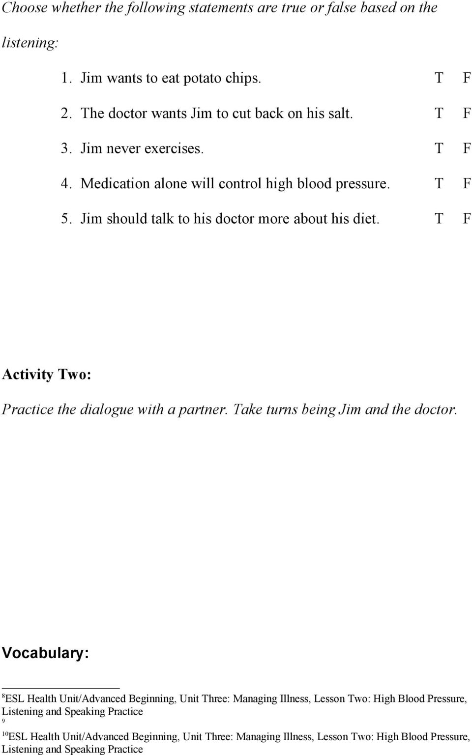 Jim never exercises. T F 4. Medication alone will control high blood pressure. T F 5.