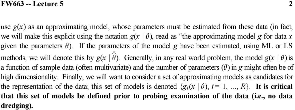 Generally, in any real world problem, the model gx ( ± ))is a function of sample data (often multivariate) and the number of parameters ()) in g might often be of high dimensionality.