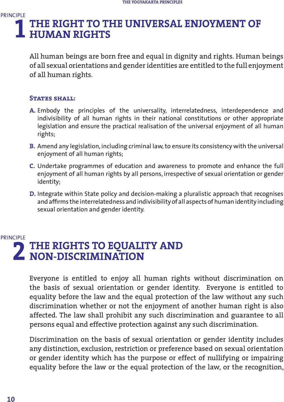 Embody the principles of the universality, interrelatedness, interdependence and indivisibility of all human rights in their national constitutions or other appropriate legislation and ensure the