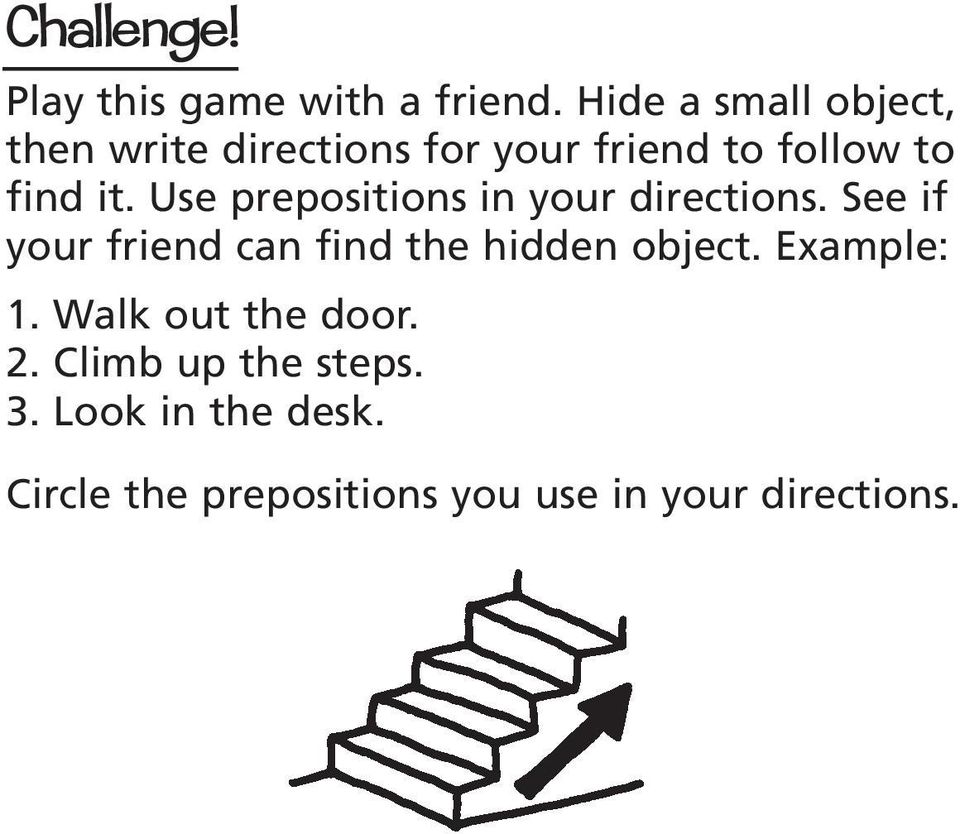 Use prepositions in your directions. See if your friend can find the hidden object.