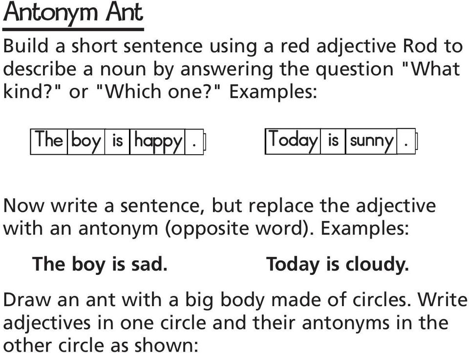 Now write a sentence, but replace the adjective with an antonym (opposite word). Examples: The boy is sad.