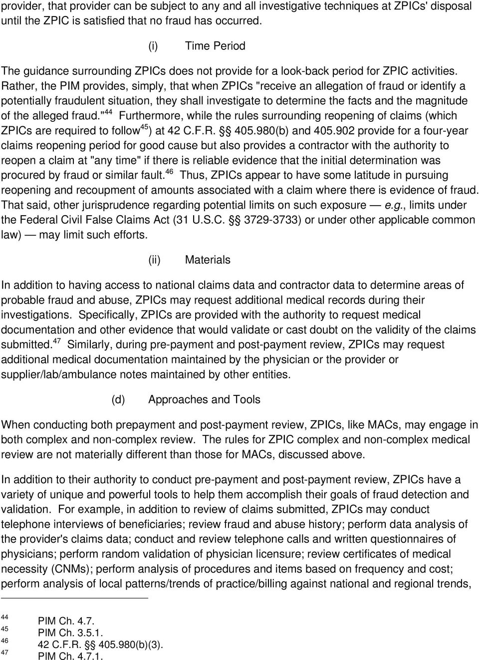 "Rather, the PIM provides, simply, that when ZPICs ""receive an allegation of fraud or identify a potentially fraudulent situation, they shall investigate to determine the facts and the magnitude of"