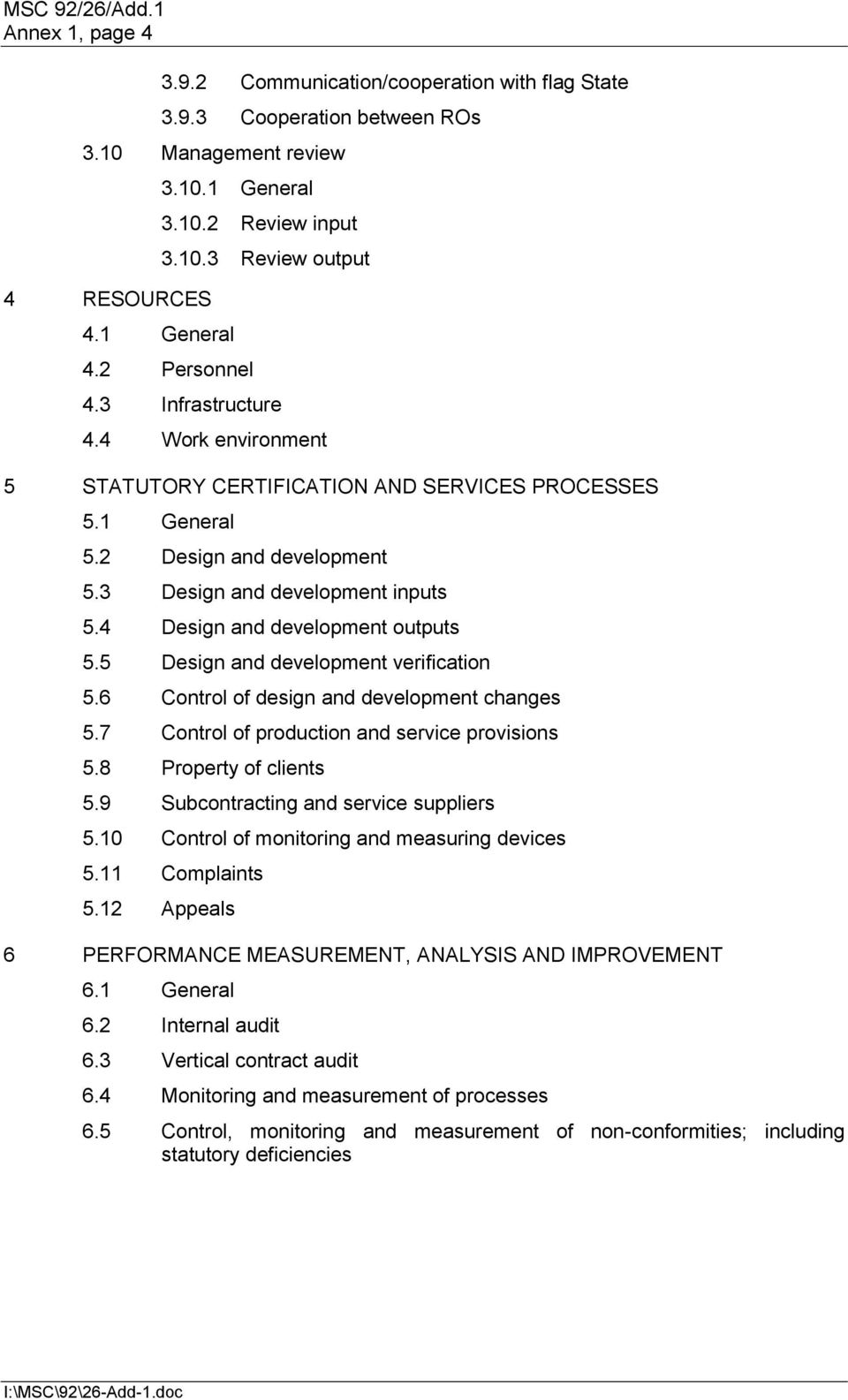 4 Design and development outputs 5.5 Design and development verification 5.6 Control of design and development changes 5.7 Control of production and service provisions 5.8 Property of clients 5.