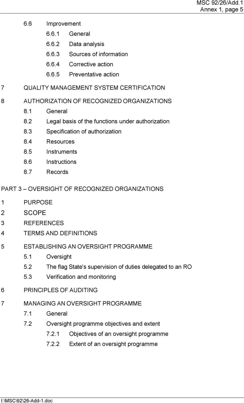 7 Records PART 3 OVERSIGHT OF RECOGNIZED ORGANIZATIONS 1 PURPOSE 2 SCOPE 3 REFERENCES 4 TERMS AND DEFINITIONS 5 ESTABLISHING AN OVERSIGHT PROGRAMME 5.1 Oversight 5.
