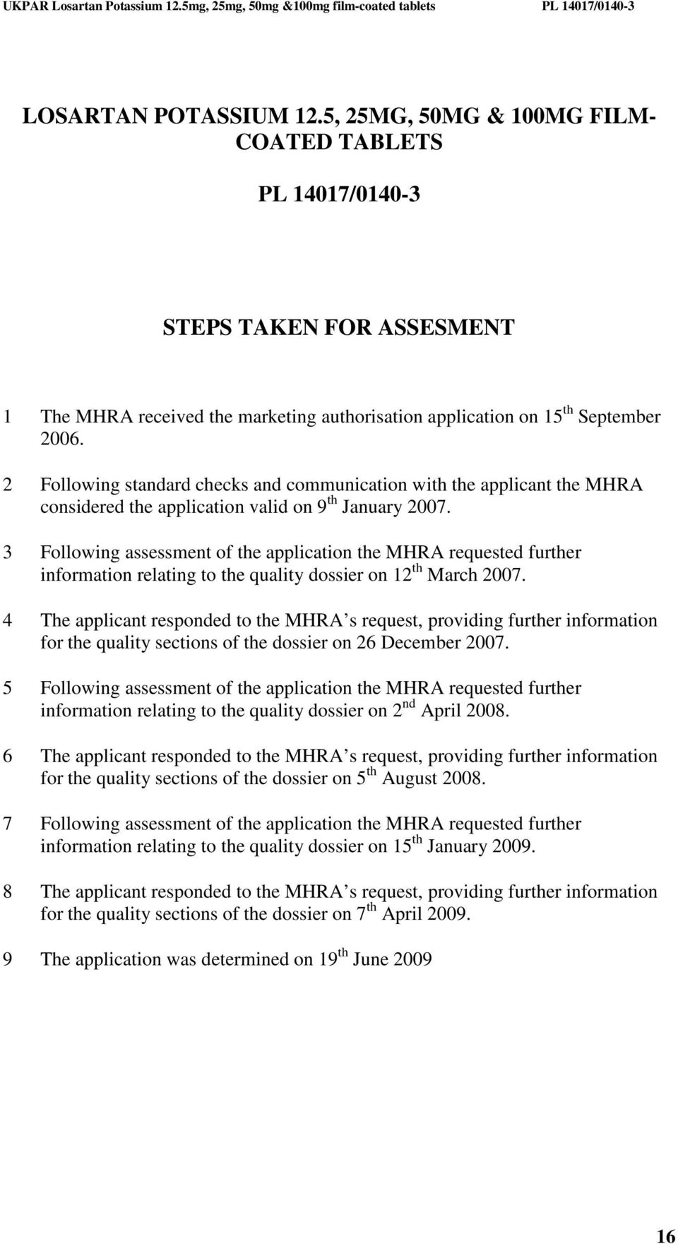3 Following assessment of the application the MHRA requested further information relating to the quality dossier on 12 th March 2007.