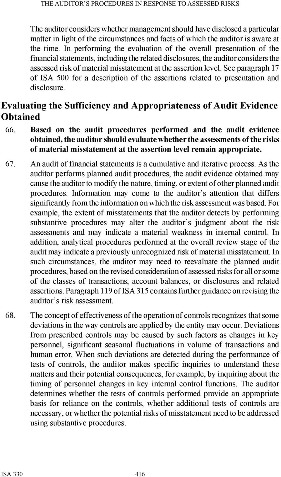 assertion level. See paragraph 17 of ISA 500 for a description of the assertions related to presentation and disclosure. Evaluating the Sufficiency and Appropriateness of Audit Evidence Obtained 66.