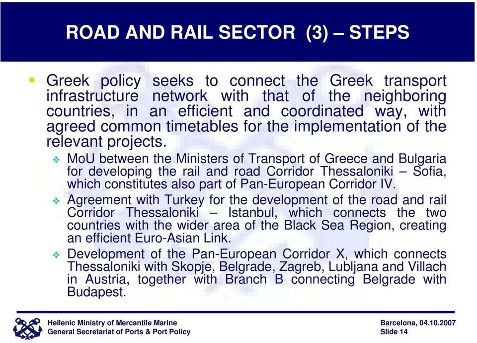 MoU between the Ministers of Transport of Greece and Bulgaria for developing the rail and road Corridor Thessaloniki Sofia, which constitutes also part of Pan-European Corridor IV.