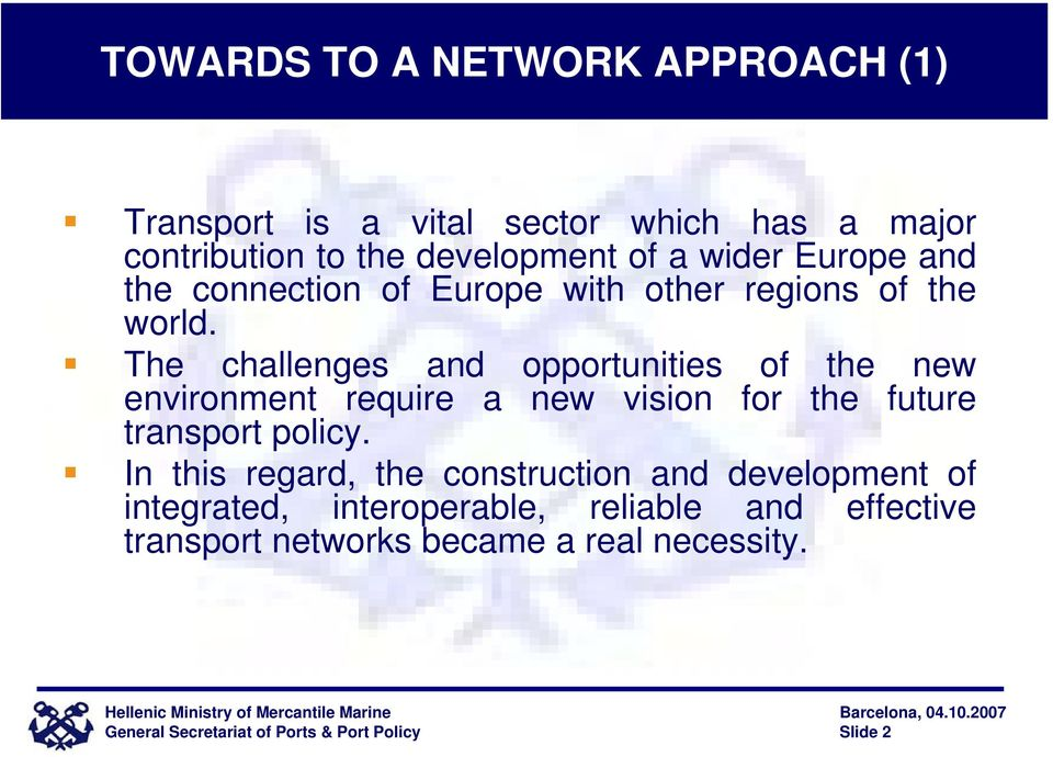 The challenges and opportunities of the new environment require a new vision for the future transport policy.