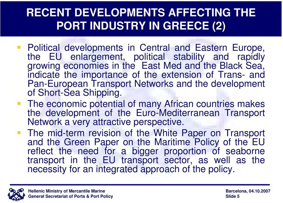 The economic potential of many African countries makes the development of the Euro-Mediterranean Transport Network a very attractive perspective.