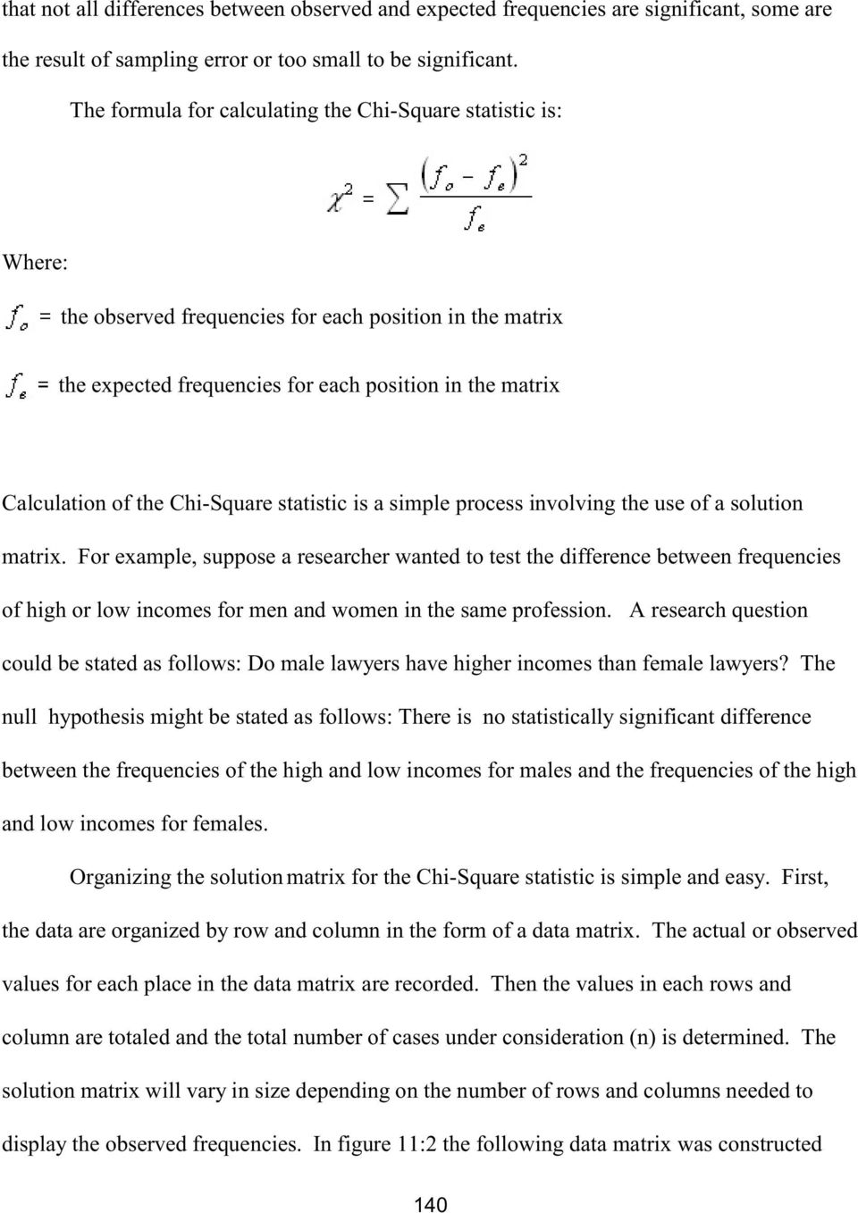 Chi-Square statistic is a simple process involving the use of a solution matrix.